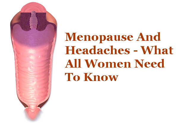 Menopause And Headaches - What All Women Need To Know