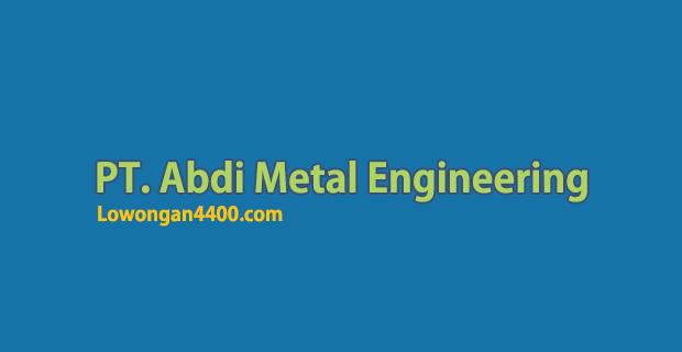 Lowongan Kerja PT. Abdi Metal Engineering Bekasi Oktober 2018
