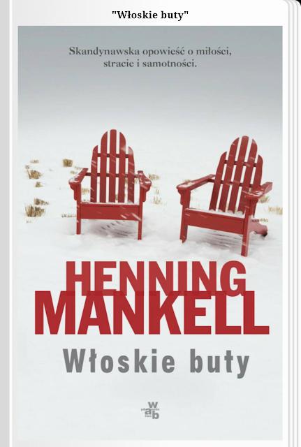 """Moje pożegnanie Mistrza. Recenzja powieści """"Włoskie buty"""" Henninga Mankella."""