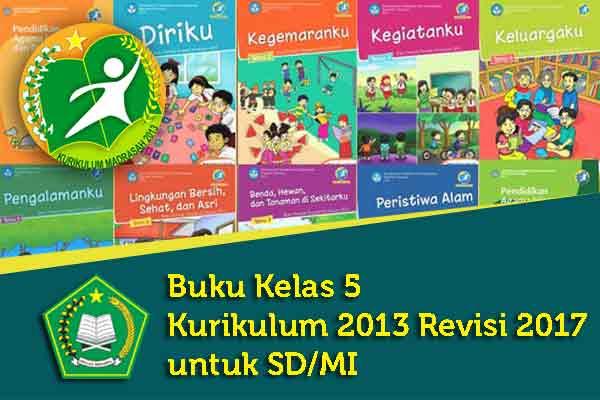 Bagi yang madrasah atau sekolahnya tahun kemarin yang kelas  Geveducation:  Download Buku Guru dan Siswa Kelas 5 Kurikulum 2013 Revisi 2017 Tingkat SD/MI