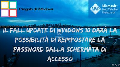 Il%2BFall%2BUpdate%2Bdi%2BWindows%2B10%2Bdar%25C3%25A0%2Bla%2Bpossibilit%25C3%25A0%2Bdi%2Breimpostare%2Bla%2Bpassword%2Bdalla%2Bschermata%2Bdi%2Baccesso - Il Fall Update di Windows 10 darà la possibilità di reimpostare la password dalla schermata di accesso