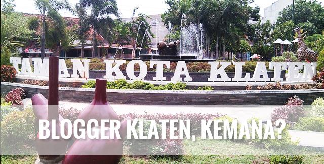 Blogger Klaten, Kemana Ya?