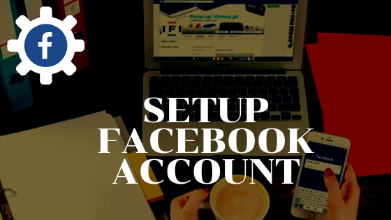 Setting Up A New Facebook Account<br/>