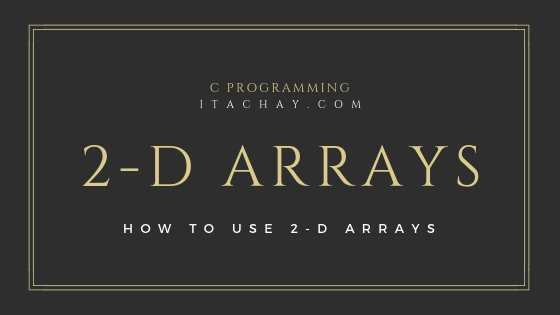 Two Dimensional Arrays in C Programming