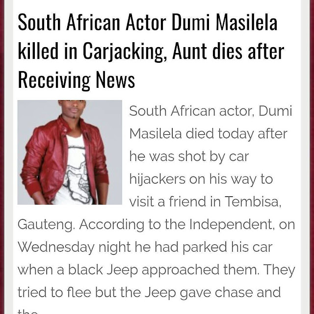 South African actor, Dumi Masilela died today after he was shot by car hijackers on his way to visit a friend in Tembisa, Gauteng.