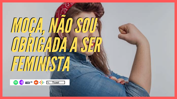 MOÇA, NÃO SOU OBRIGADA A SER FEMINISTA COM THAIS AZEVEDO #009