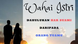 Wahai Istri, Dahulukanlah Hak Suamimu Daripada Orang Tuamu!