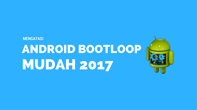 Cara Mengatasi Android Bootlop