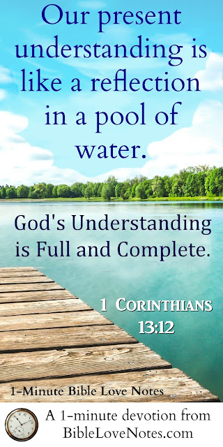 1 Corinthians 13:12, we only understand part