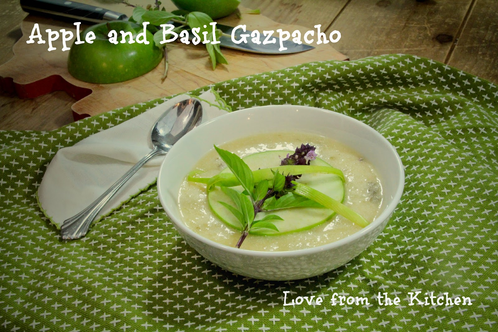 Love From The Kitchen Apple And Basil Gazpacho