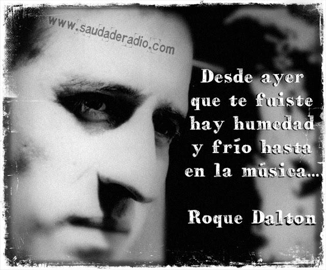 """""""Desde ayer que te fuiste hay humedad y frío hasta en la música..."""" Roque Dalton"""