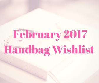 Handbag Wishlist Feb 2017