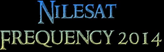 Nilesat Frequency 2014 - احدث ترددات قنوات نايل سات Nilesat الجديدة