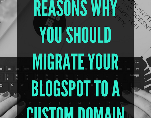 10 Reasons Why you Should Migrate your Blogspot Domain to a Custom Domain