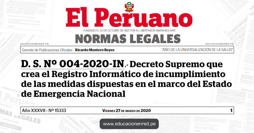 D. S. Nº 004-2020-IN - Decreto Supremo que crea el Registro Informático de incumplimiento de las medidas dispuestas en el marco del Estado de Emergencia Nacional