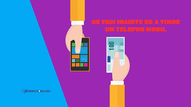 Ce trebuie să faci înainte de a vinde un telefon Android și cum să îl pregătești