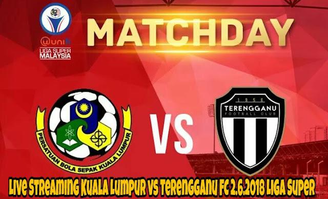 Live Streaming Kuala Lumpur vs Terengganu FC 2.6.2018 Liga Super