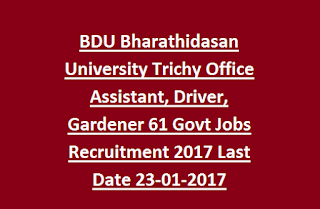BDU Bharathidasan University Trichy Office Assistant, Driver, Gardener 61 Govt Jobs Recruitment 2017 Last Date 23-01-2017BDU Bharathidasan University Trichy Office Assistant, Driver, Gardener 61 Govt Jobs Recruitment 2017 Last Date 23-01-2017