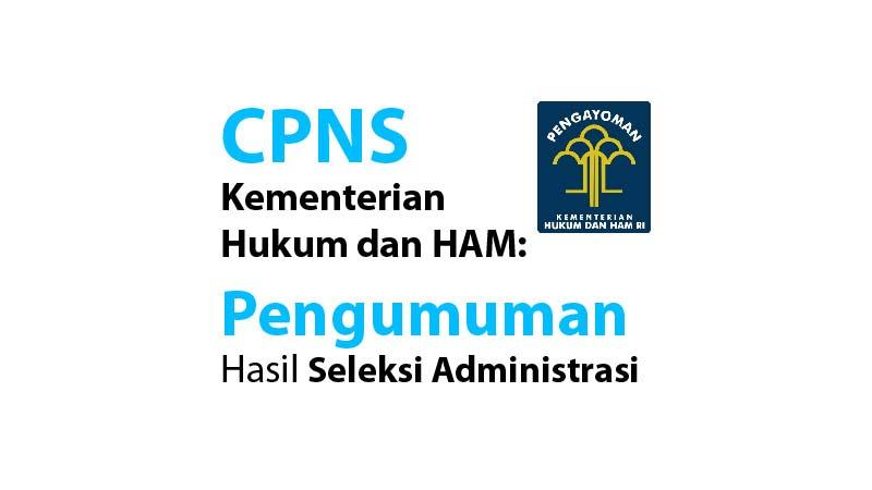 CPNS Kementerian Hukum dan HAM: Pengumuman Hasil Seleksi Administrasi