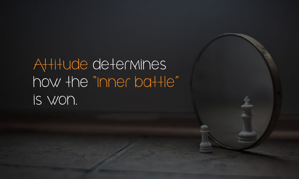 "Attitude determines how the ""inner battle"" is won."
