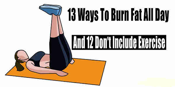 13 Easy Ways to Burn Fat All Day