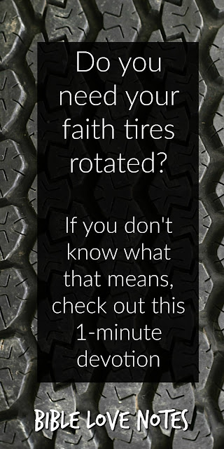Do you need a spiritual tire rotation? This 1-minute devotion explains what that means and how to get one! #BibleLoveNotes #Bible