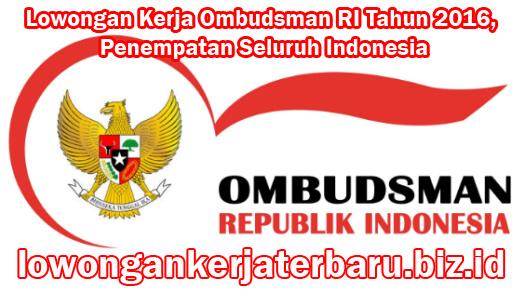 Lowongan Kerja Ombudsman RI Tahun 2016 terbaru
