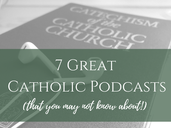 7 Great Catholic Podcasts (that you may not know about!)