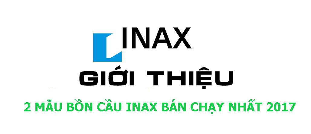 2 mẫu bồn cầu Inax bán chạy nhất 2017 của INAX