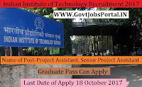 Indian Institute of Technology Recruitment 2017- 22 Project Assistant, Senior Project Assistant