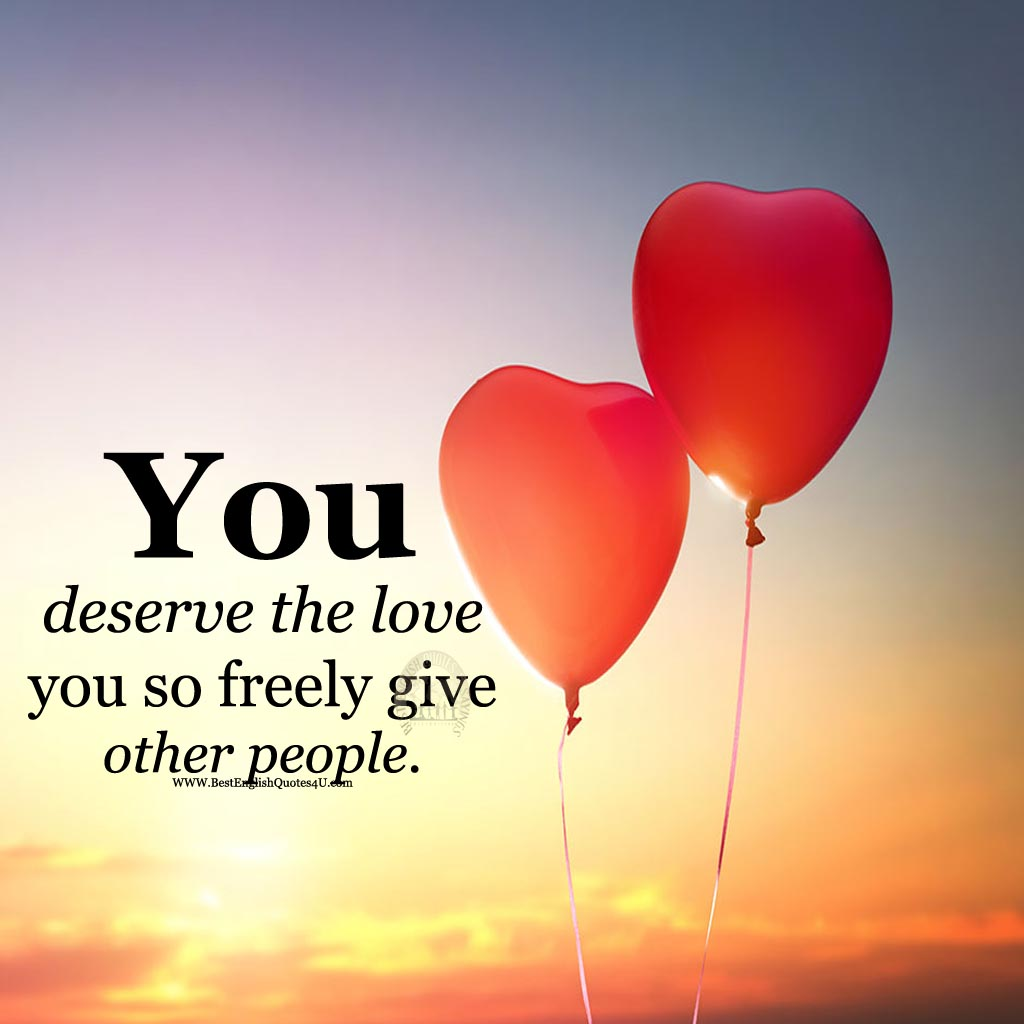 You deserve the love you so freely | Best English