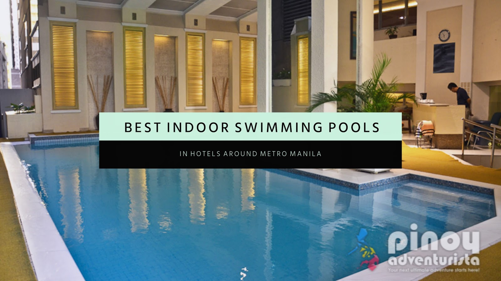 Best Indoor Swimming Pools In Metro Manila Hotels
