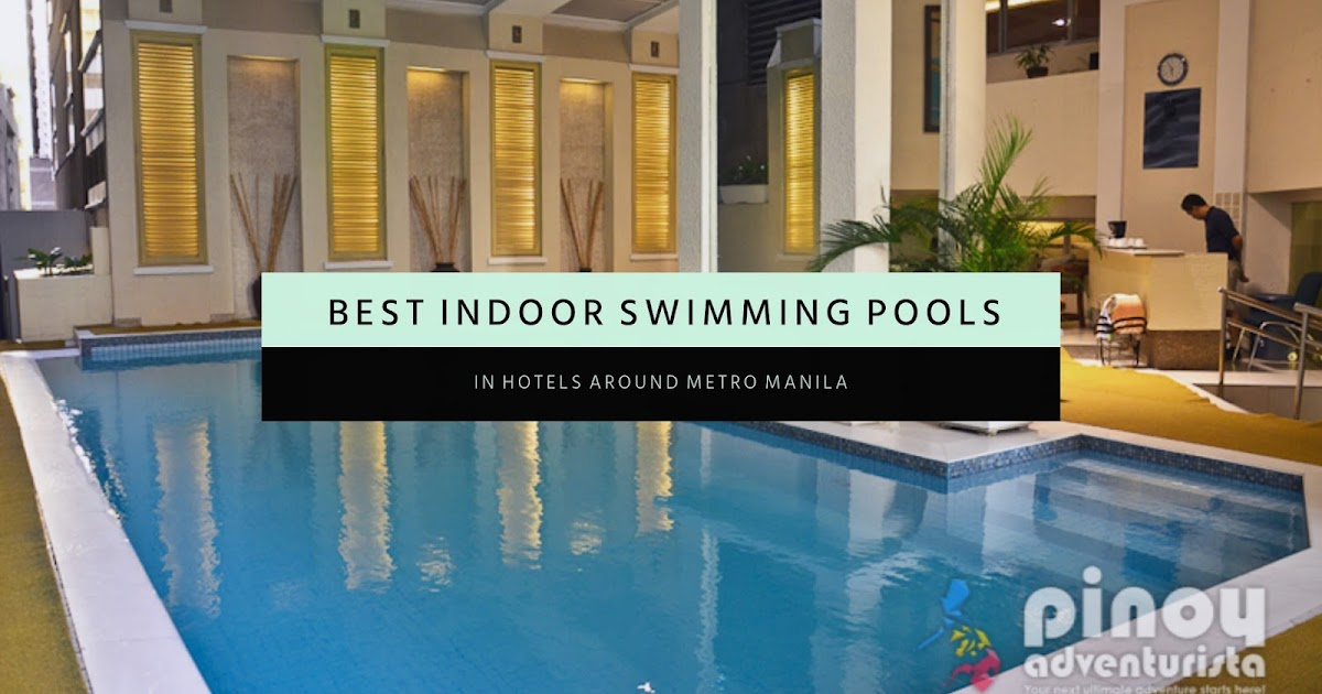 Indoor Swimming Pools In Metro Manila Hotels That Are Perfect For Your Rainy Season Getaway