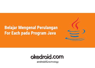 Belajar Mengenal Perulangan For Each pada Program Java