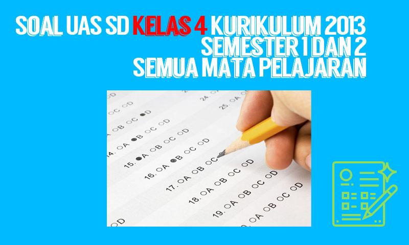 Soal UAS SD Kelas 4 Kurikulum 2013 Semester 1 dan 2 Semua Mata Pelajaran