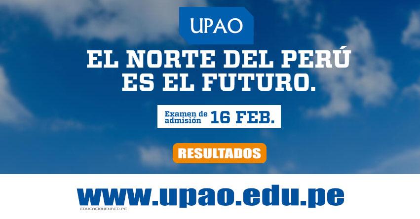 Resultados UPAO 2020-2 (Domingo 16 Febrero) Lista de Ingresantes - Examen Admisión - Universidad Privada Antenor Orrego - www.upao.edu.pe