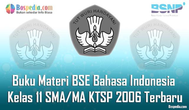 Buku Materi BSE Bahasa Indonesia Kelas 11 SMA/MA KTSP 2006 Terbaru