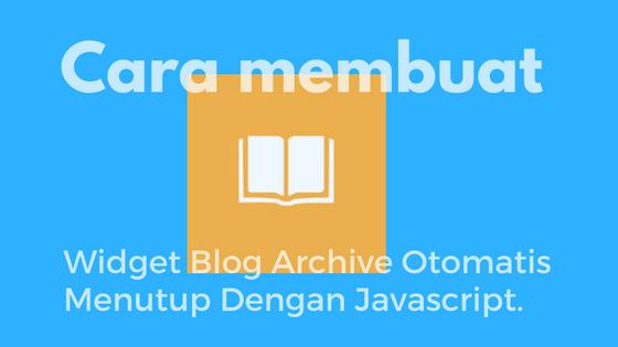 Cara Membuat Widget Blog Archive Otomatis Menutup dengan Jquery