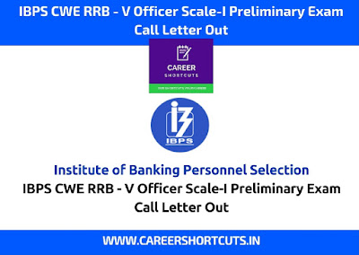 IBPS CWE RRB - V Officer Scale-I Preliminary Exam Call Letter Out