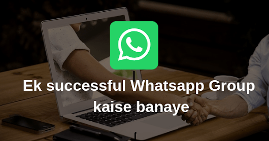 Ek Successful Whatsapp Group Kaise Banaye