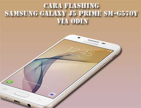 Cara Flashing Samsung Galaxy J5 Prime SM-G570Y Via Odin