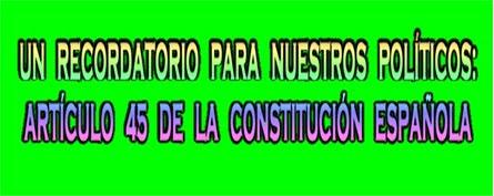 RECORDATORIO PARA LOS POLÍTICOS: ARTÍCULO 45 DE LA CONSTITUCIÓN ESPAÑOLA