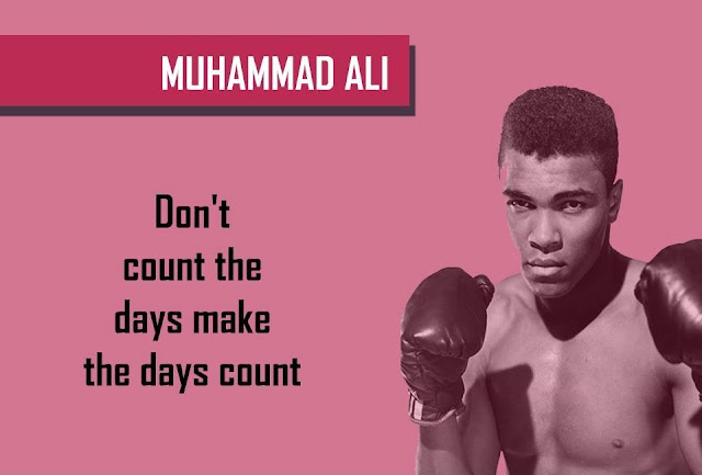 Quote by MUHAMMAD ALI - Don't count the days make the days count