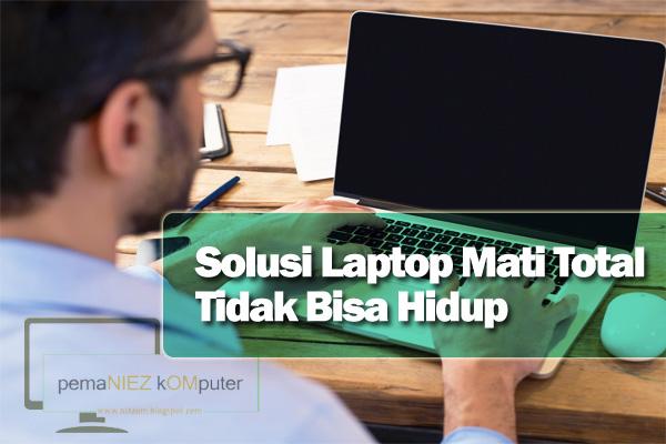 Solusi Laptop Mati Total Tidak Mau Hidup Repair Laptop