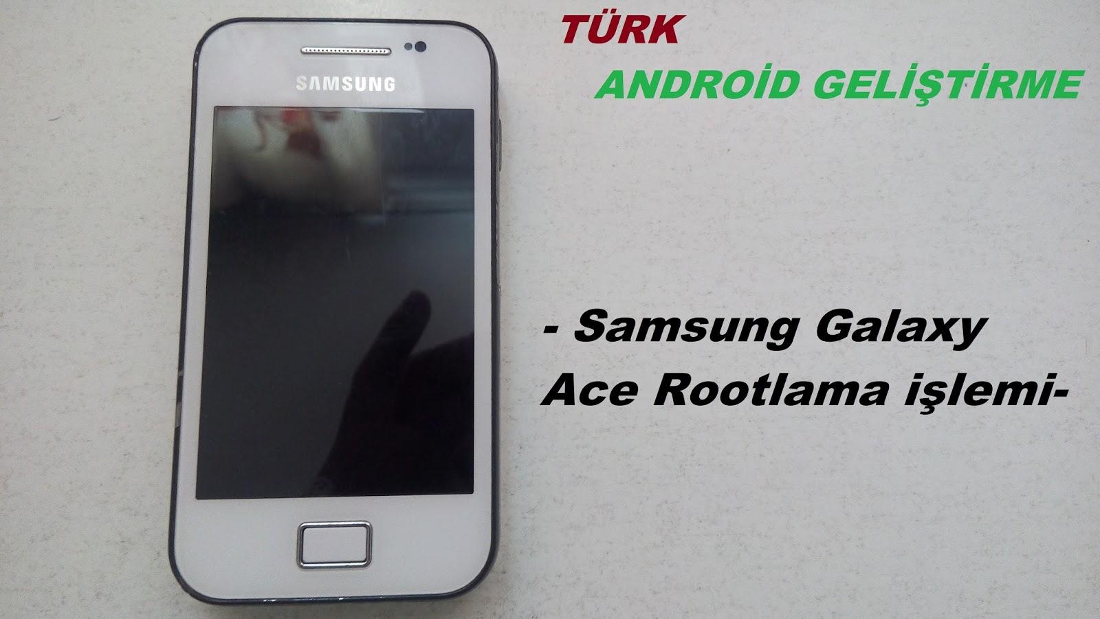 Samsung Galaxy Ace GT-S5830i Root Atma Güncel | Türk Android