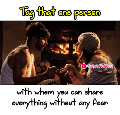 Tag that one person with whom you can share everything without any fear