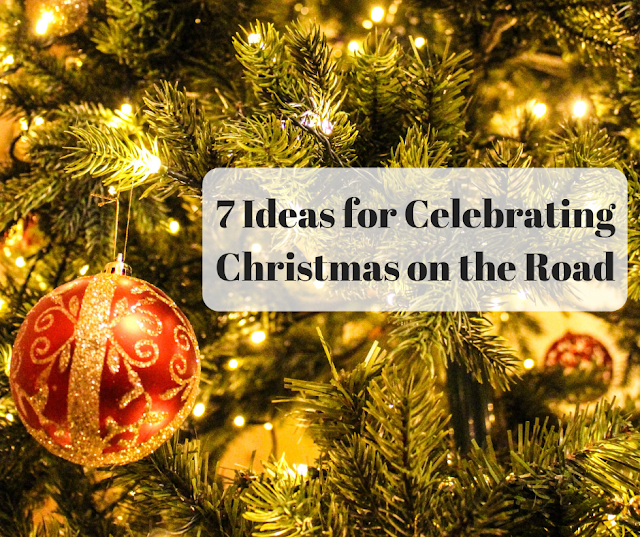7 Ideas for Celebrating Christmas on the Road