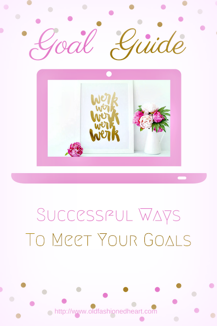 GOAL GUIDE - SUCCESSFUL WAYS TO MEET YOUR GOALS + FREE PRINTABLE