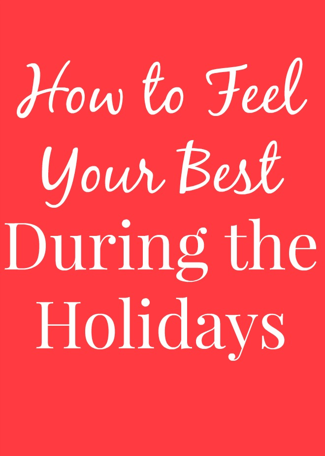 How to Feel Your Best During the Holidays
