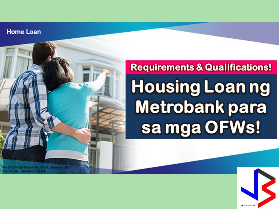 To have a house to call your own is one of many goals why Overseas Filipino Workers (OFWs) choose to work abroad in spite of hardship and homesickness. To have a house for a family is also a reason why many Filipinos are working hard locally. A house is a symbol or product of our hard work. For those who are eager to have a house, aside from Pag-IBIG or SSS, there are banks who offer housing loan up to 25 years also like Metro Bank.